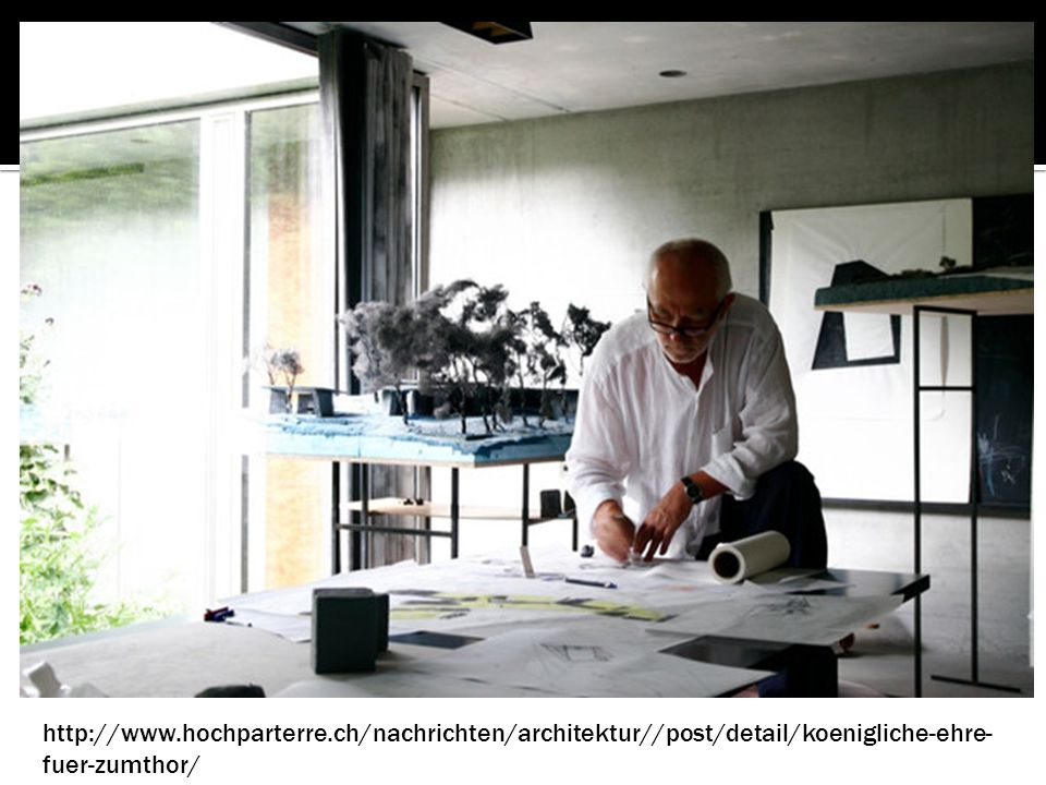 http://www.hochparterre.ch/nachrichten/architektur//post/detail/koenigliche-ehre- fuer-zumthor/