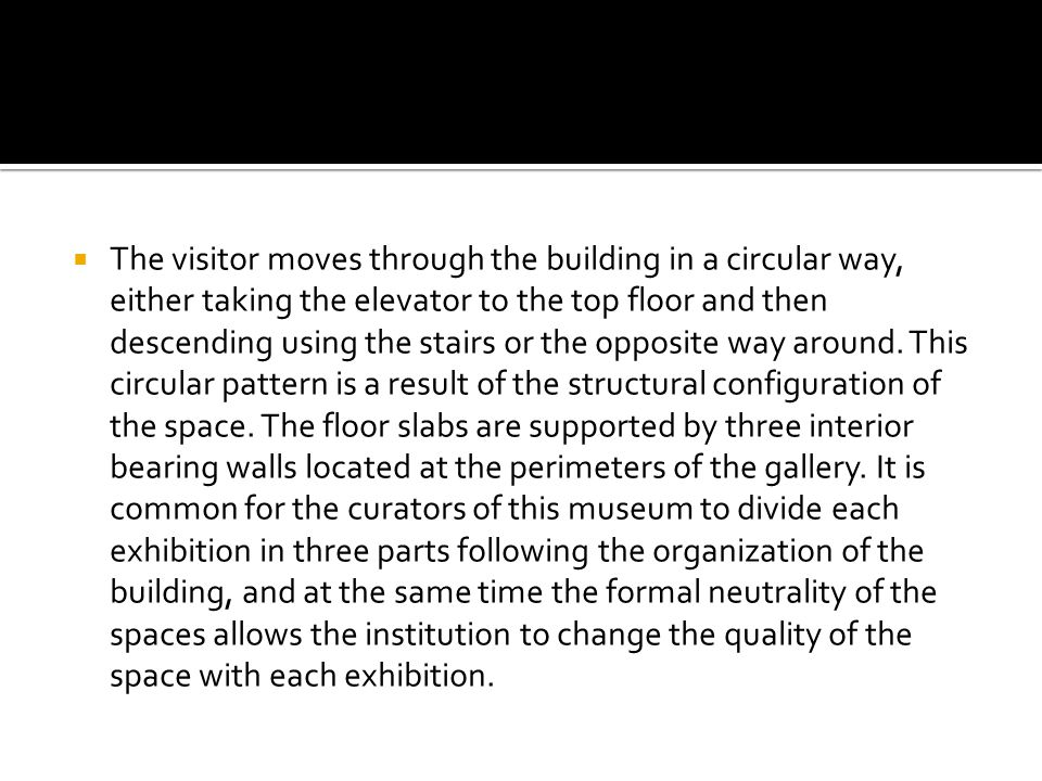  The visitor moves through the building in a circular way, either taking the elevator to the top floor and then descending using the stairs or the op