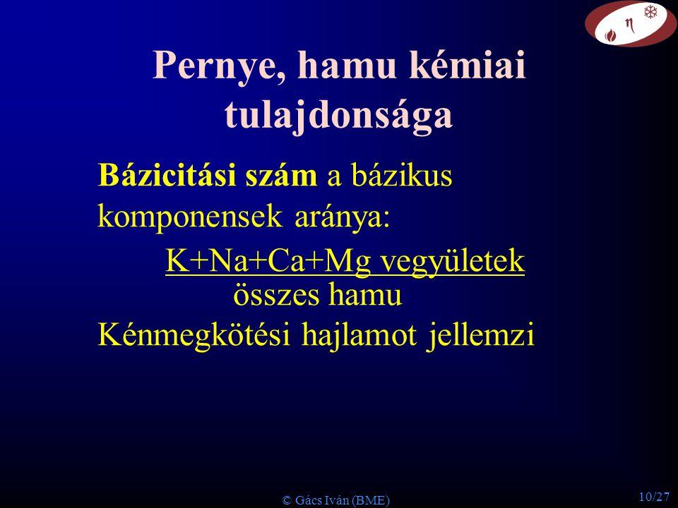 10/27 © Gács Iván (BME) Pernye, hamu kémiai tulajdonsága Bázicitási szám a bázikus komponensek aránya: K+Na+Ca+Mg vegyületek összes hamu Kénmegkötési