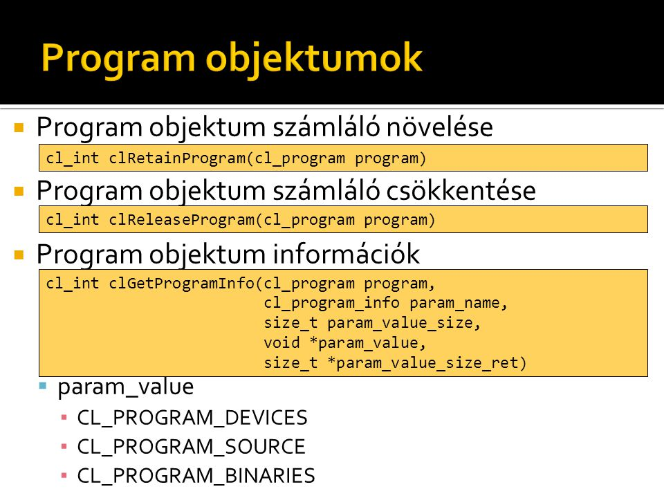  Program objektum számláló növelése  Program objektum számláló csökkentése  Program objektum információk  param_value ▪ CL_PROGRAM_DEVICES ▪ CL_PR