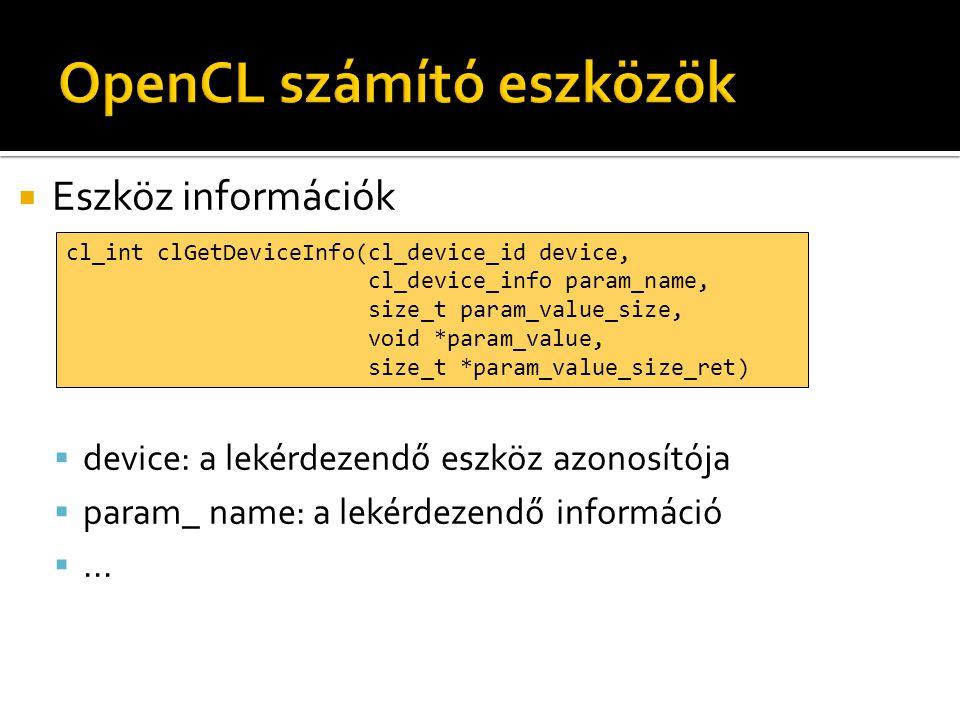  Eszköz információk  device: a lekérdezendő eszköz azonosítója  param_ name: a lekérdezendő információ ...