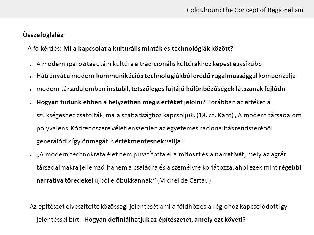 Colquhoun: The Concept of Regionalism Összefoglalás: A fő kérdés: Mi a kapcsolat a kulturális minták és technológiák között? ● A modern iparosítás utá