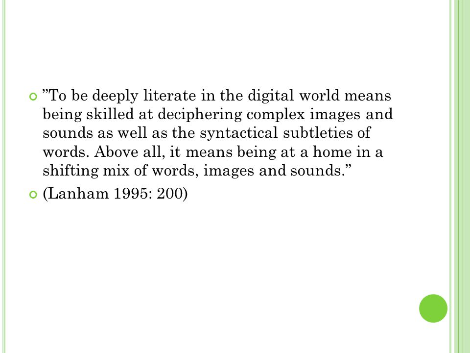 To be deeply literate in the digital world means being skilled at deciphering complex images and sounds as well as the syntactical subtleties of words.