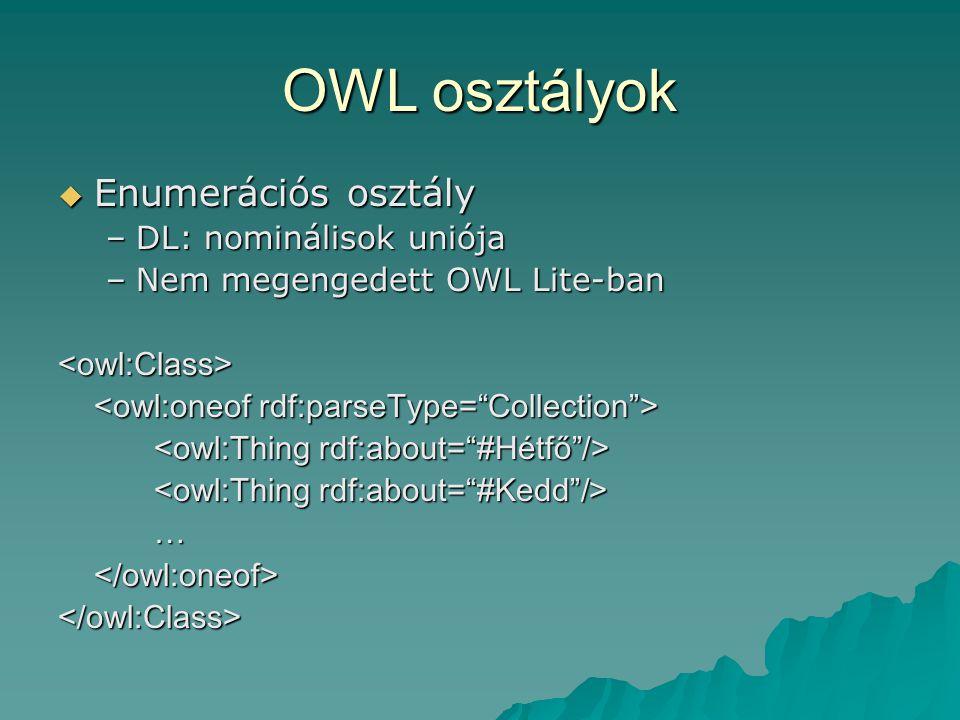 OWL osztályok  Enumerációs osztály –DL: nominálisok uniója –Nem megengedett OWL Lite-ban <owl:Class> …</owl:oneof></owl:Class>