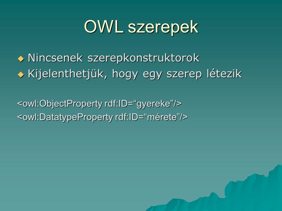 OWL szerepek  Nincsenek szerepkonstruktorok  Kijelenthetjük, hogy egy szerep létezik
