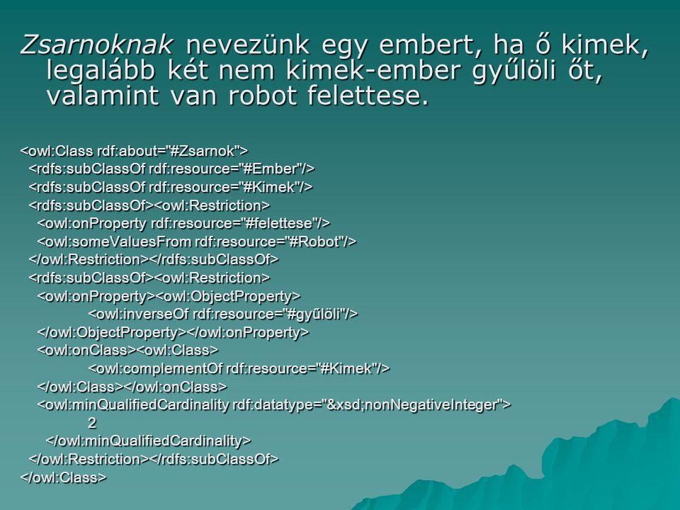 Zsarnoknak nevezünk egy embert, ha ő kimek, legalább két nem kimek-ember gyűlöli őt, valamint van robot felettese.