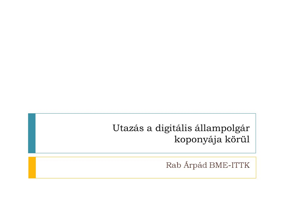 Utazás a digitális állampolgár koponyája körül Rab Árpád BME-ITTK