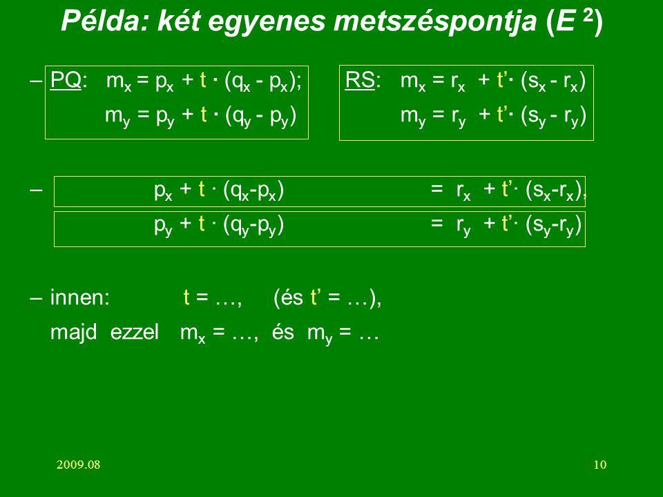 2009.0810 Példa: két egyenes metszéspontja (E 2 ) –PQ: m x = p x + t · (q x - p x ); RS: m x = r x + t'· (s x - r x ) m y = p y + t · (q y - p y ) m y