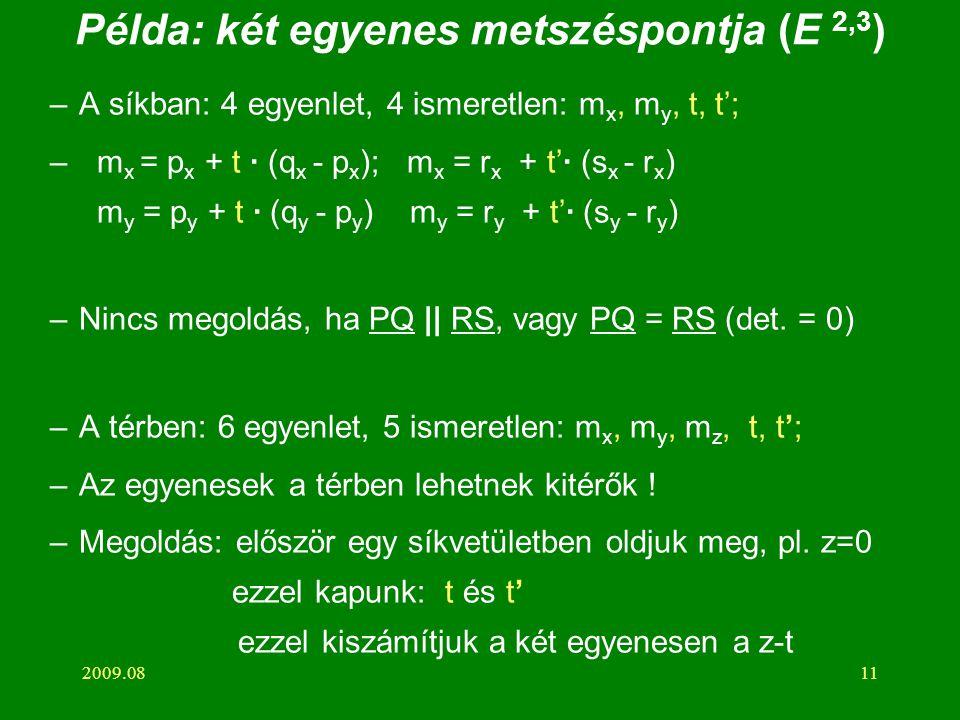 2009.0811 Példa: két egyenes metszéspontja (E 2,3 ) –A síkban: 4 egyenlet, 4 ismeretlen: m x, m y, t, t'; – m x = p x + t · (q x - p x ); m x = r x +