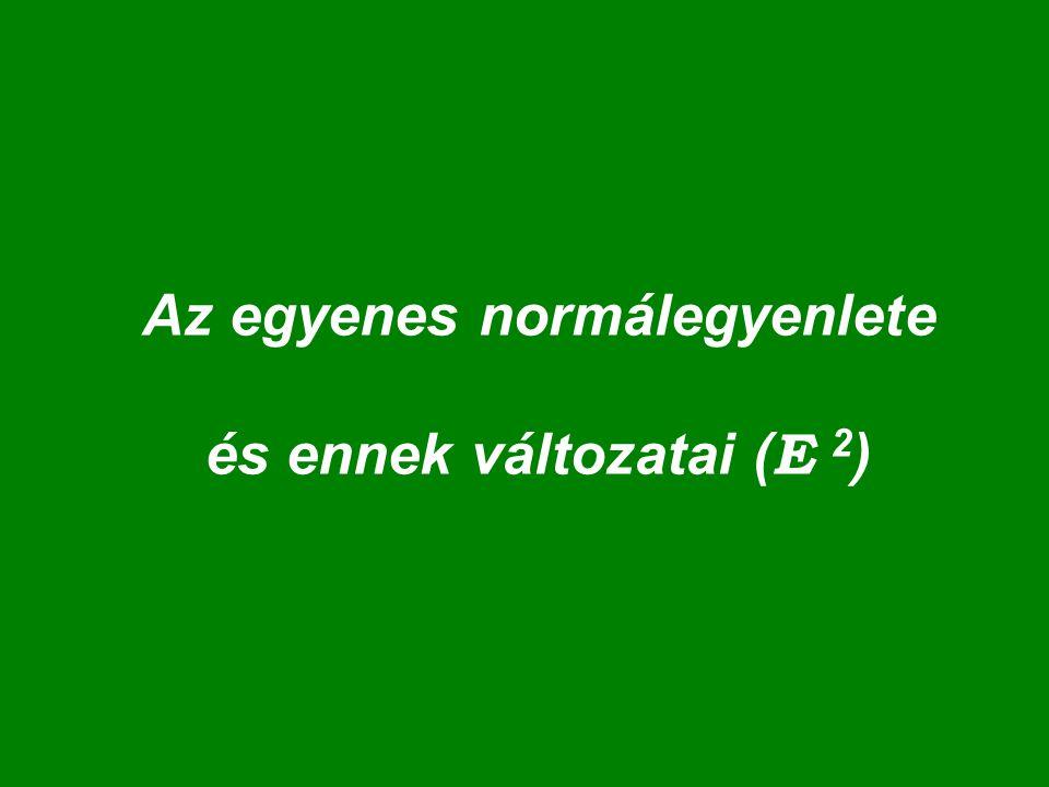 Az egyenes normálegyenlete és ennek változatai ( E 2 )
