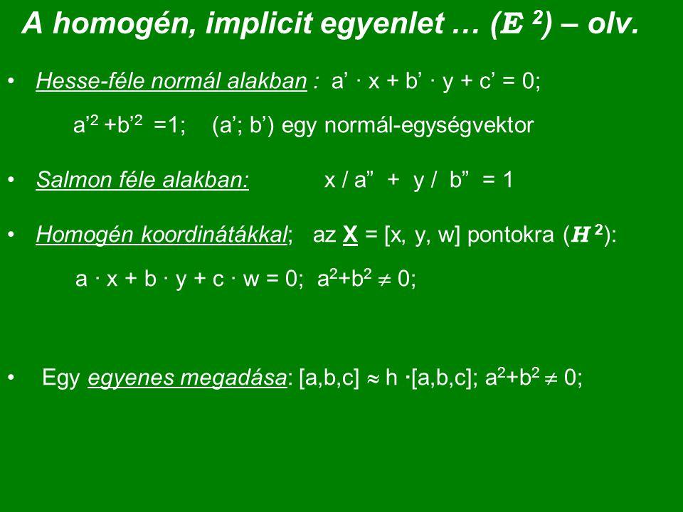 A homogén, implicit egyenlet … ( E 2 ) – olv. Hesse-féle normál alakban : a' · x + b' · y + c' = 0; a' 2 +b' 2 =1; (a'; b') egy normál-egységvektor Sa