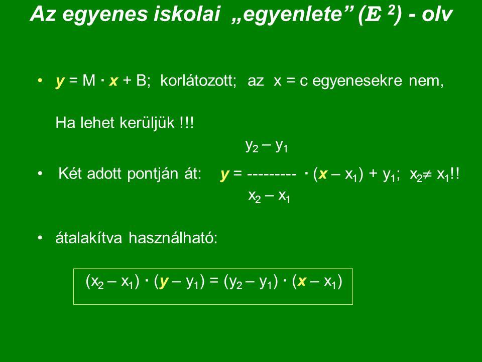 """Az egyenes iskolai """"egyenlete"""" ( E 2 ) - olv y = M · x + B; korlátozott; az x = c egyenesekre nem, Ha lehet kerüljük !!! y 2 – y 1 Két adott pontján á"""