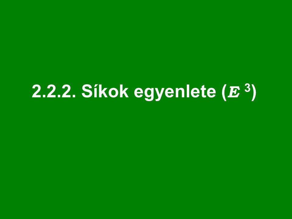2.2.2. Síkok egyenlete ( E 3 )