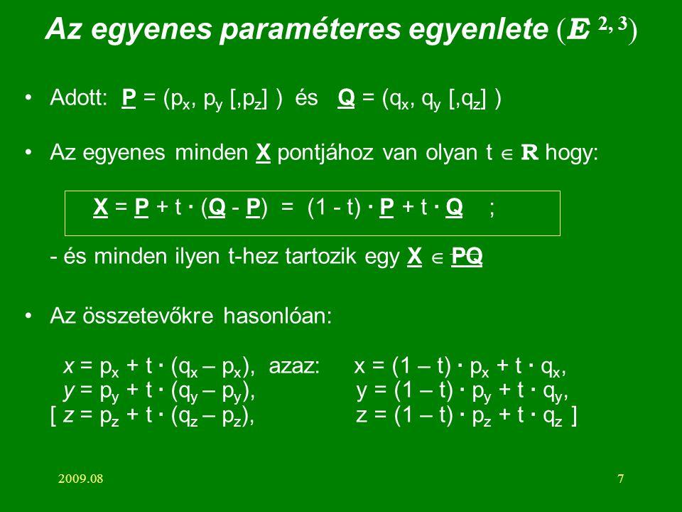 2009.087 Az egyenes paraméteres egyenlete ( E 2, 3 ) Adott: P = (p x, p y [,p z ] ) és Q = (q x, q y [,q z ] ) Az egyenes minden X pontjához van olyan