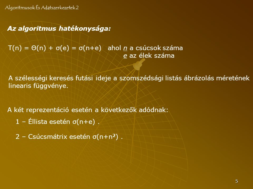 5 Az algoritmus hatékonysága: T(n) = Θ(n) + σ(e) = σ(n+e)ahol n a csúcsok száma e az élek száma A két reprezentáció esetén a következők adódnak: 1 – Éllista esetén σ(n+e).