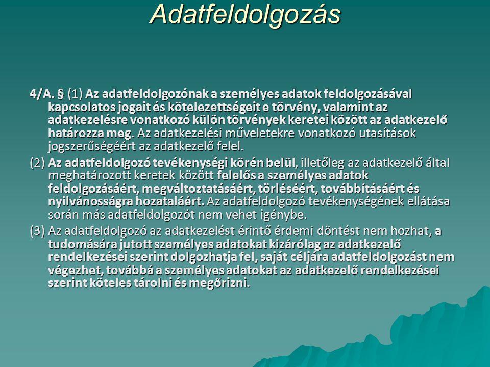 Adatfeldolgozás 4/A. § (1) Az adatfeldolgozónak a személyes adatok feldolgozásával kapcsolatos jogait és kötelezettségeit e törvény, valamint az adatk