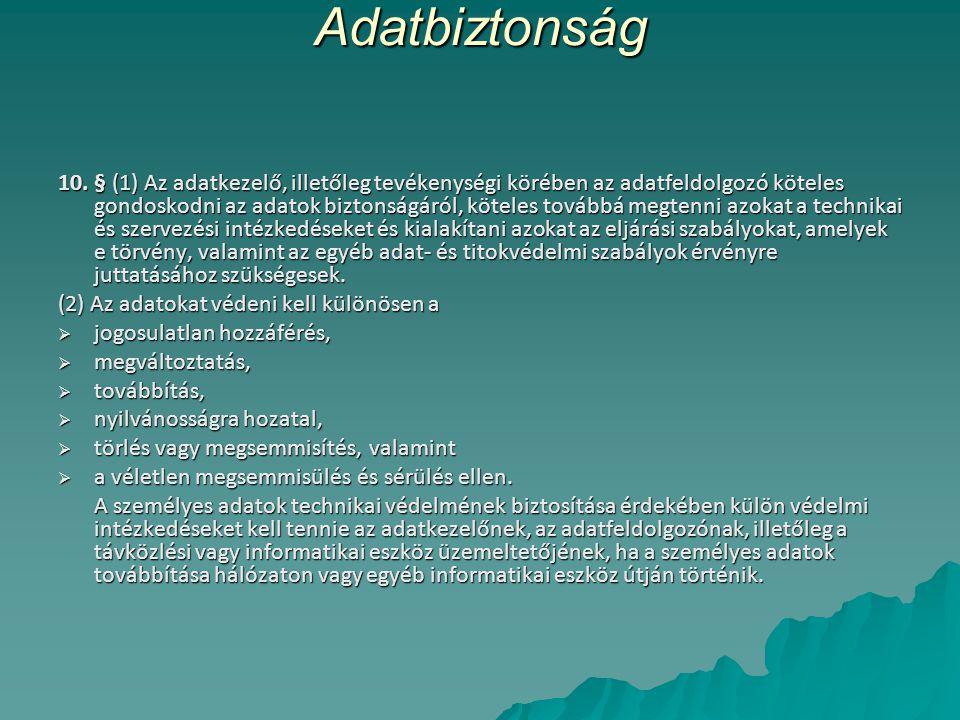Adatbiztonság 10. § (1) Az adatkezelő, illetőleg tevékenységi körében az adatfeldolgozó köteles gondoskodni az adatok biztonságáról, köteles továbbá m