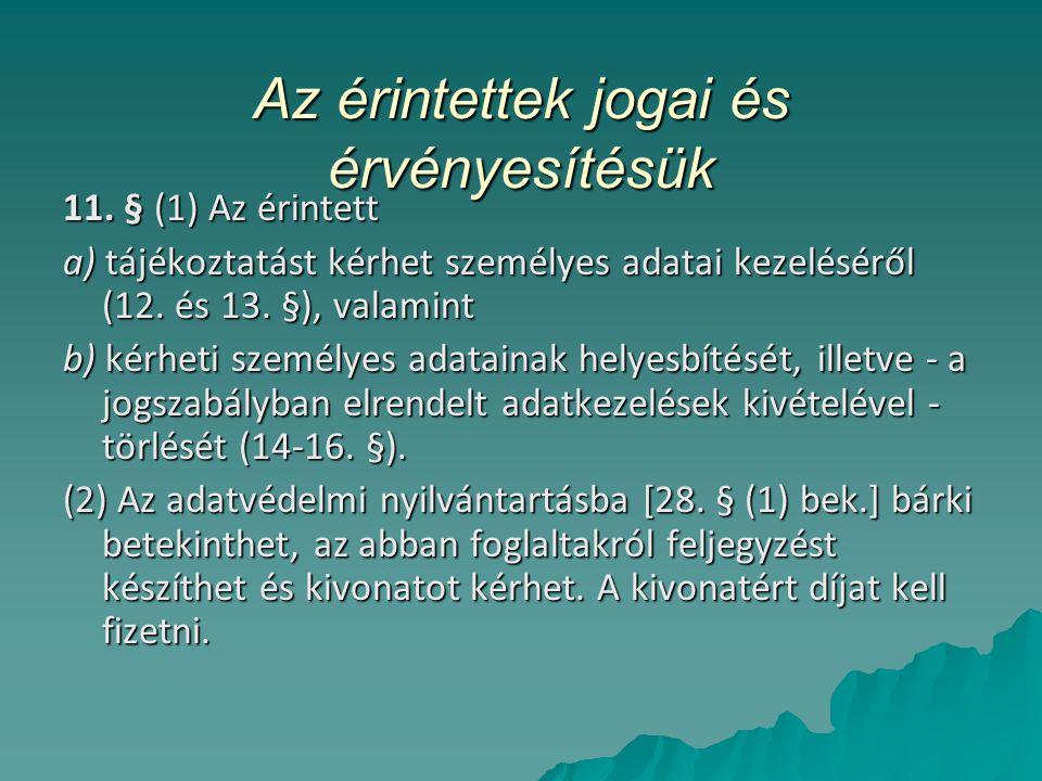 Az érintettek jogai és érvényesítésük 11. § (1) Az érintett a) tájékoztatást kérhet személyes adatai kezeléséről (12. és 13. §), valamint b) kérheti s