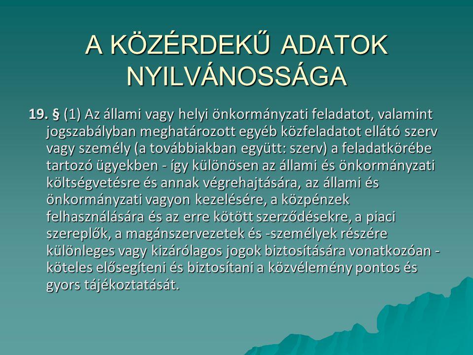 A KÖZÉRDEKŰ ADATOK NYILVÁNOSSÁGA 19. § (1) Az állami vagy helyi önkormányzati feladatot, valamint jogszabályban meghatározott egyéb közfeladatot ellát