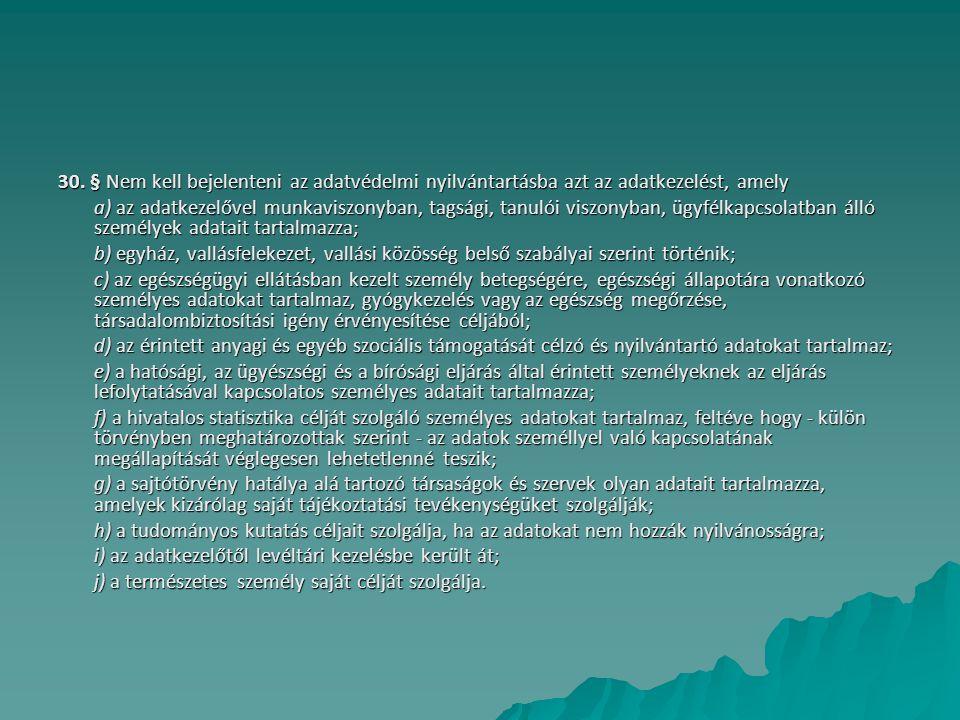30. § Nem kell bejelenteni az adatvédelmi nyilvántartásba azt az adatkezelést, amely a) az adatkezelővel munkaviszonyban, tagsági, tanulói viszonyban,