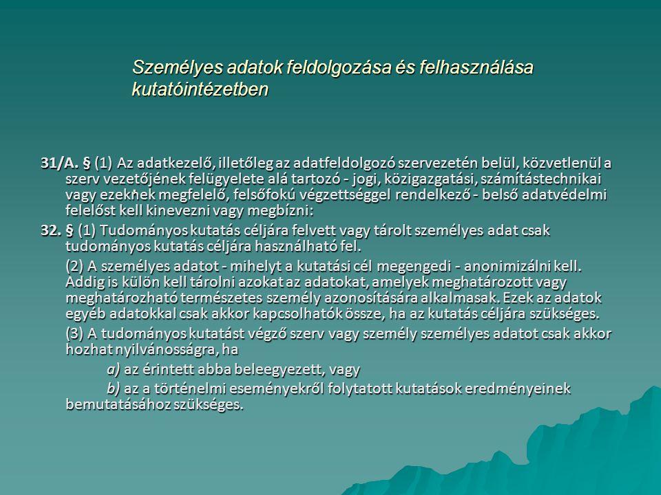 Személyes adatok feldolgozása és felhasználása kutatóintézetben, 31/A. § (1) Az adatkezelő, illetőleg az adatfeldolgozó szervezetén belül, közvetlenül