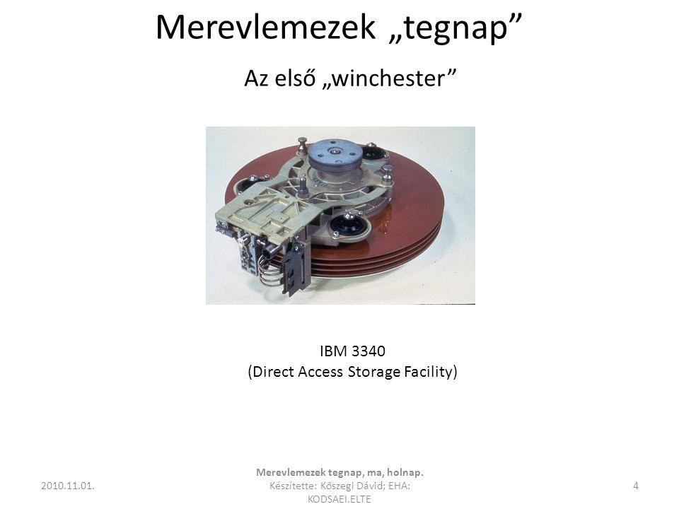 """Merevlemezek """"tegnap"""" 2010.11.01. Merevlemezek tegnap, ma, holnap. Készítette: Kőszegi Dávid; EHA: KODSAEI.ELTE 4 Az első """"winchester"""" IBM 3340 (Direc"""
