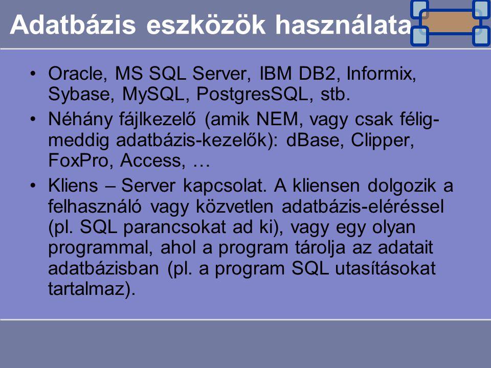 Adatbázis eszközök használata Oracle, MS SQL Server, IBM DB2, Informix, Sybase, MySQL, PostgresSQL, stb. Néhány fájlkezelő (amik NEM, vagy csak félig-