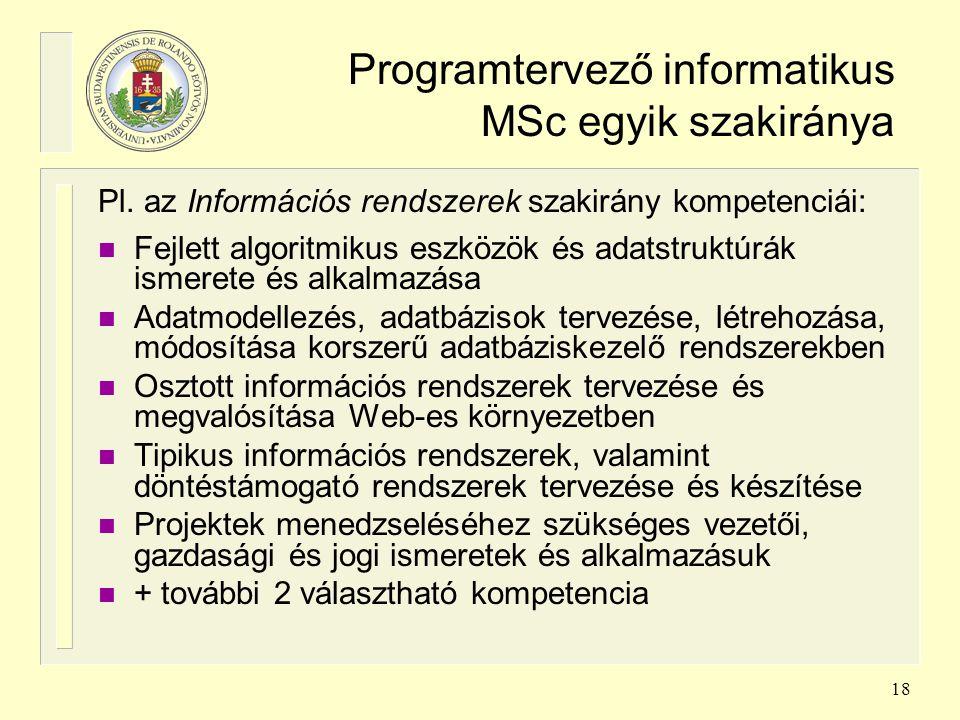 18 Programtervező informatikus MSc egyik szakiránya Pl. az Információs rendszerek szakirány kompetenciái: n Fejlett algoritmikus eszközök és adatstruk