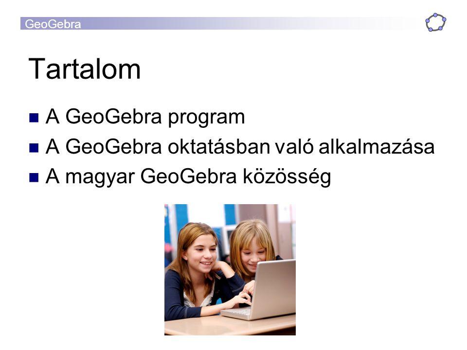 GeoGebra Tartalom A GeoGebra program A GeoGebra oktatásban való alkalmazása A magyar GeoGebra közösség