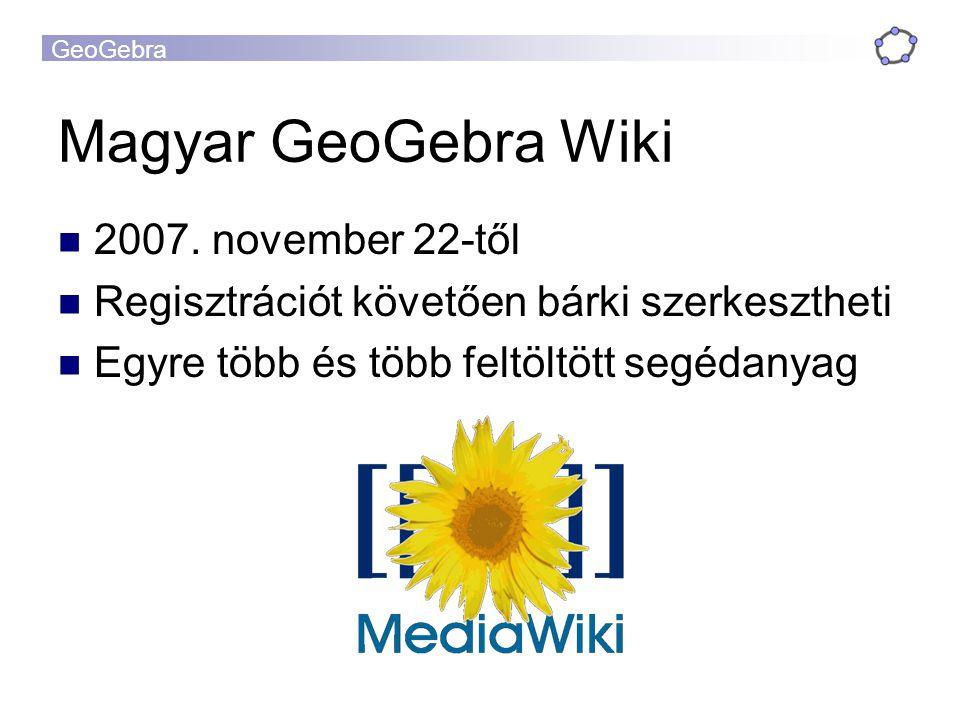 GeoGebra Magyar GeoGebra Wiki 2007. november 22-től Regisztrációt követően bárki szerkesztheti Egyre több és több feltöltött segédanyag