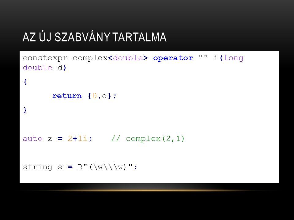 AZ ÚJ SZABVÁNY TARTALMA constexpr complex operator i(long double d) { return {0,d}; } auto z = 2+1i;// complex(2,1) string s = R (\w\\\w) ;