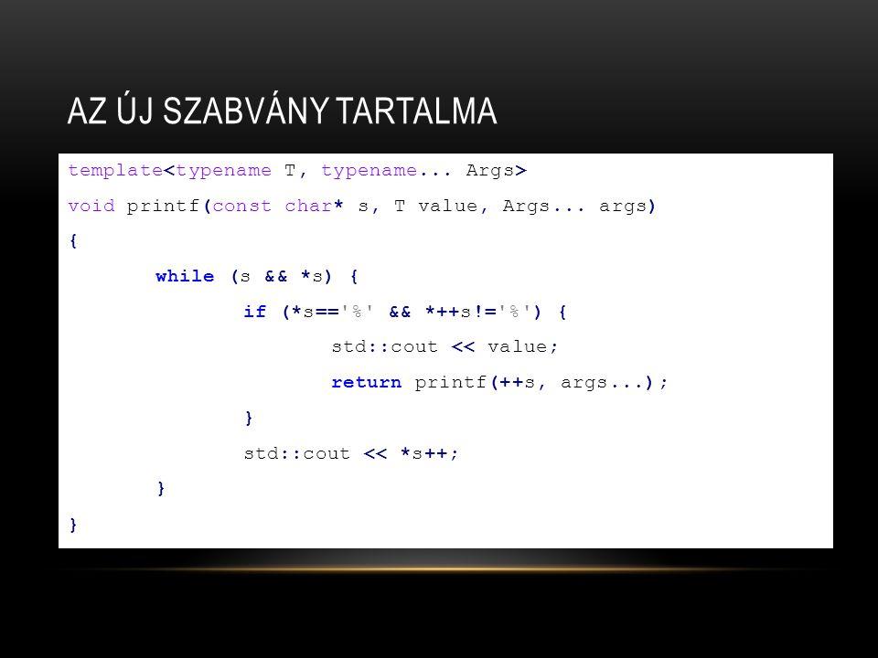 AZ ÚJ SZABVÁNY TARTALMA template void printf(const char* s, T value, Args... args) { while (s && *s) { if (*s=='%' && *++s!='%') { std::cout << value;