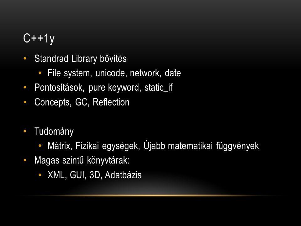 Standrad Library bővítés File system, unicode, network, date Pontosítások, pure keyword, static_if Concepts, GC, Reflection Tudomány Mátrix, Fizikai egységek, Újabb matematikai függvények Magas szintű könyvtárak: XML, GUI, 3D, Adatbázis