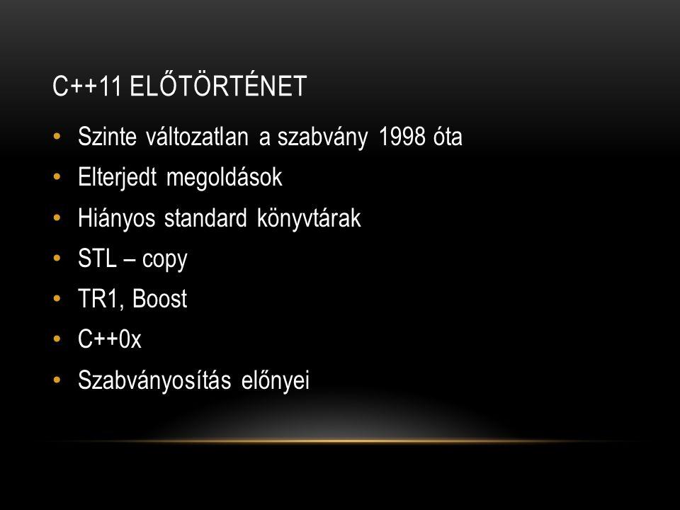 C++11 ELŐTÖRTÉNET Szinte változatlan a szabvány 1998 óta Elterjedt megoldások Hiányos standard könyvtárak STL – copy TR1, Boost C++0x Szabványosítás e