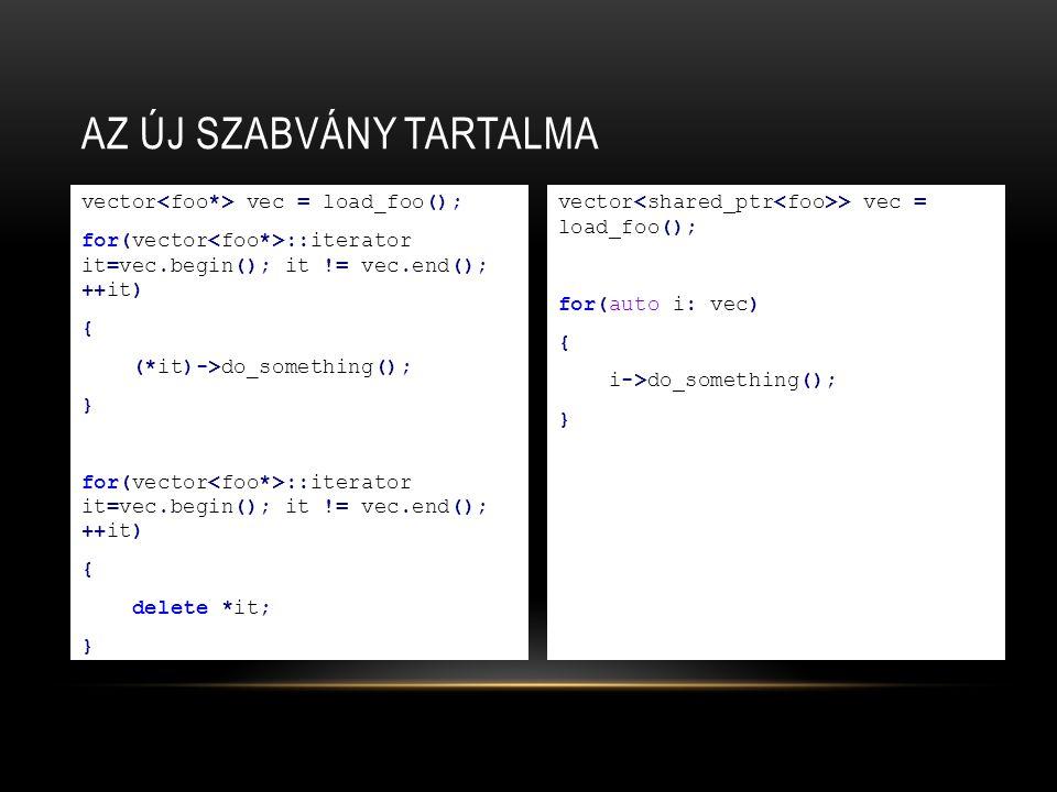 AZ ÚJ SZABVÁNY TARTALMA std::vector v = {5, 4, 3, 3, 4, 5, 1, 8, 9}; //std::initializer_list std::sort (begin(v), end(v), [](int a, int b){ return a%4 < b%4; }); for (int i: {1,5,7,3,2}) std::cout << i << ; int i{3};