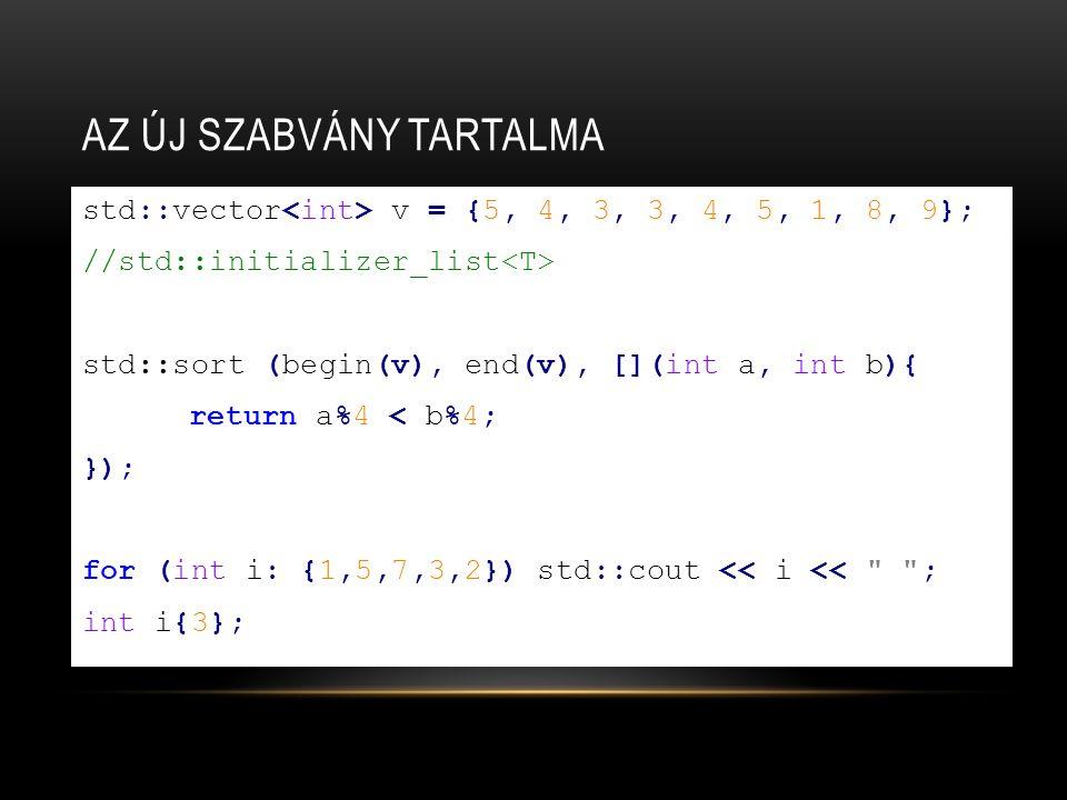VÁLTOZÁS A KÓDOLÁSI STÍLUSBAN Rövidebb, jobban olvasható kód Kevesebb hibalehetőség Gyorsabb program Kevesebb külső függvénykönyvtár C++11 feels like a new language – Bjarne Stroustrup