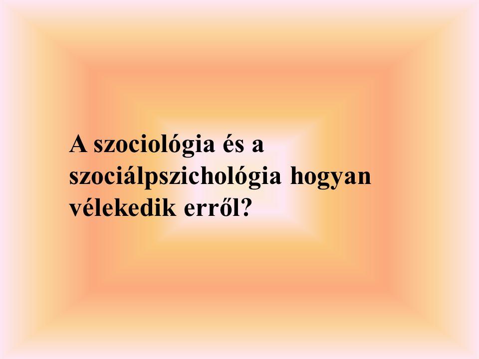 A szociológia és a szociálpszichológia hogyan vélekedik erről?