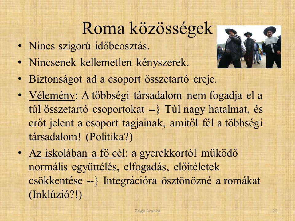 Roma közösségek Nincs szigorú időbeosztás.Nincsenek kellemetlen kényszerek.