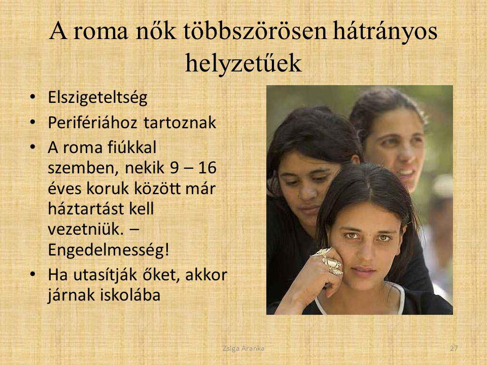 A roma nők többszörösen hátrányos helyzetűek Elszigeteltség Perifériához tartoznak A roma fiúkkal szemben, nekik 9 – 16 éves koruk között már háztartást kell vezetniük.