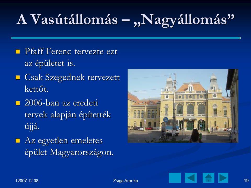 12007.12.08. 18 Zsiga Aranka MÁV Szegedi Igazgatóság Székháza 1894-ben épült az állomásépület első két szintje Pfaff Ferenc,neves MÁV építész tervei a