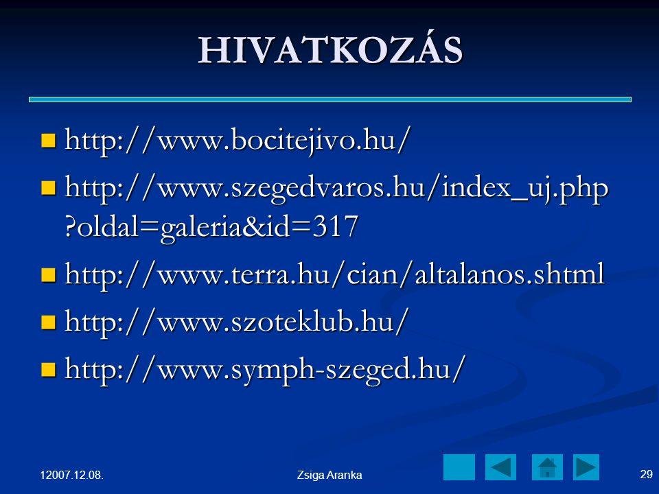 12007.12.08. 28 Zsiga Aranka Szórakozási lehetőségek JATE - http://www.jateklub.hu/ JATE - http://www.jateklub.hu/http://www.jateklub.hu/ SZOTE - http