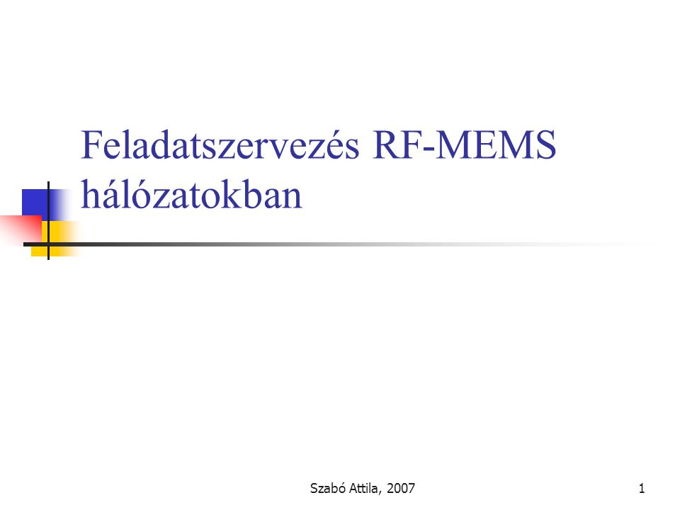 """Szabó Attila, 20072 MEMS """"Micro Electro Mechanical Systems Korlátozott memória, energifelhasználás és számítási kapacitás Vezeték nélküli kommunikáció """"Smart Dust : olcsó, kisméretű szenzorok Gyártók: CrossBow, Intel, MoteIV"""