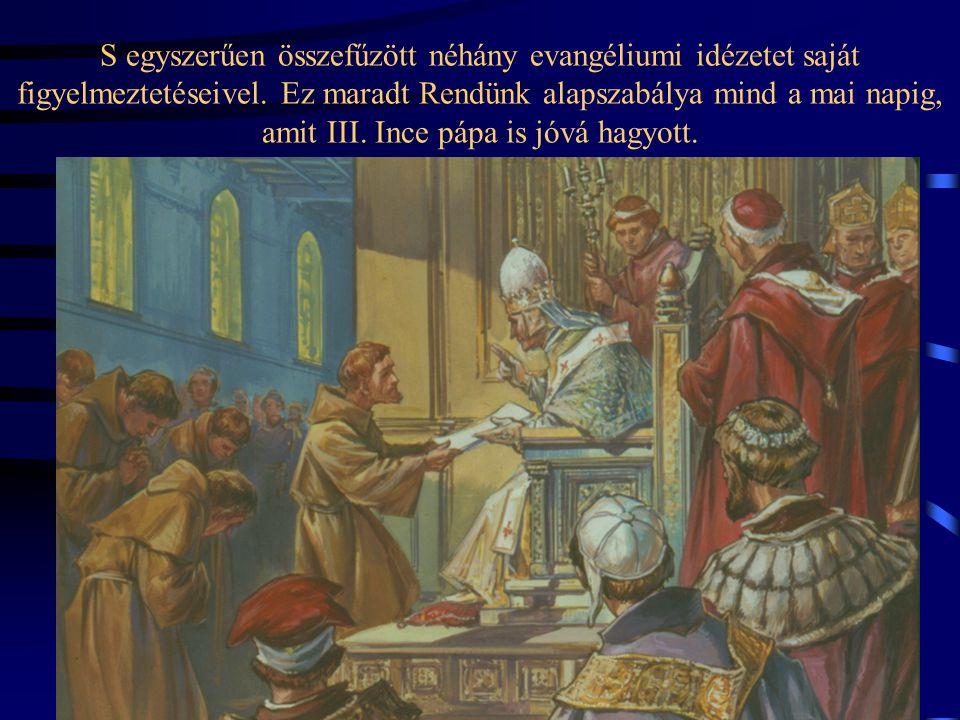 """Amikor regulát kell írnia (1209-ben) társai számára, mert egyre többen követik őt, és ezért Róma jóváhagyása kívánatossá vált, akkor azt így kezdi: """"A"""