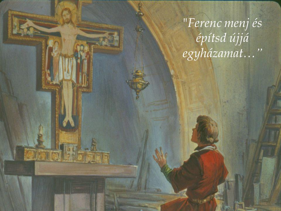 a San Damianoi romos kápolnában imádkozás közben megszólal a kereszt : Isten akaratát keresve