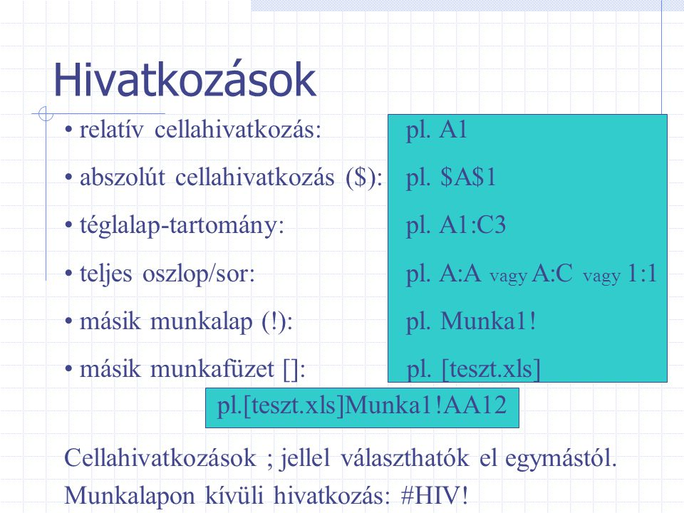 Hivatkozások relatív cellahivatkozás: pl.A1 abszolút cellahivatkozás ($):pl.