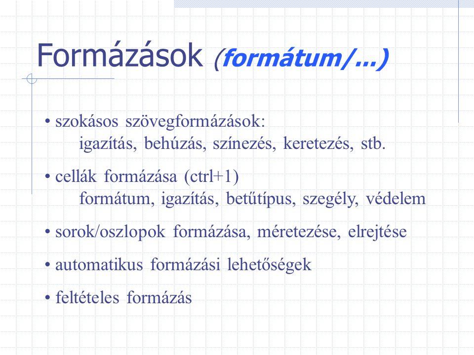 Formázások (formátum/...) szokásos szövegformázások: igazítás, behúzás, színezés, keretezés, stb. cellák formázása (ctrl+1) formátum, igazítás, betűtí