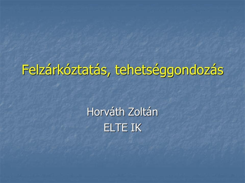 Felzárkóztatás, tehetséggondozás Horváth Zoltán ELTE IK
