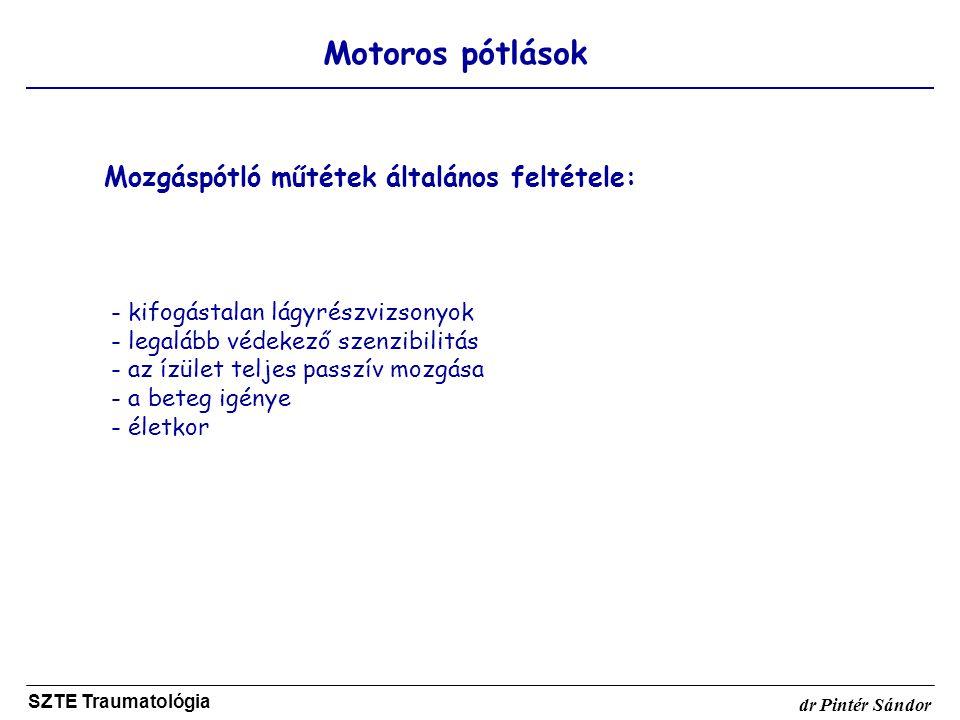 Motoros pótlások SZTE Traumatológia dr Pintér Sándor Mozgáspótló műtétek általános feltétele: - kifogástalan lágyrészvizsonyok - legalább védekező sze