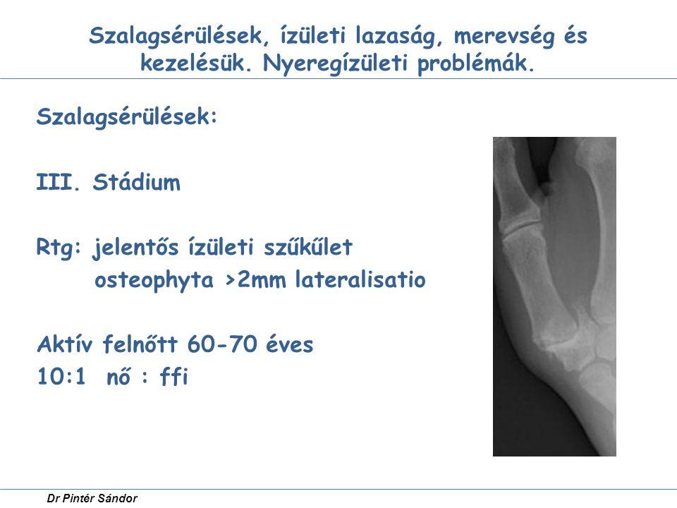 Szalagsérülések, ízületi lazaság, merevség és kezelésük. Nyeregízületi problémák. Szalagsérülések: III. Stádium Rtg: jelentős ízületi szűkűlet osteoph