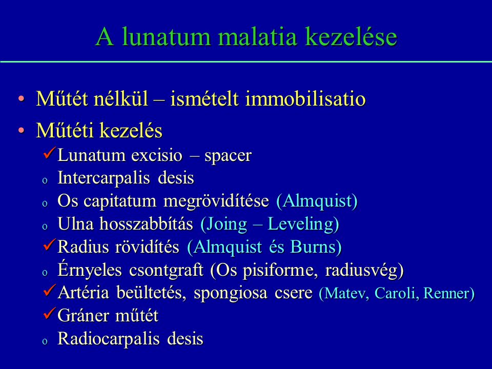 A lunatum malatia kezelése Műtét nélkül – ismételt immobilisatioMűtét nélkül – ismételt immobilisatio Műtéti kezelésMűtéti kezelés Lunatum excisio – s